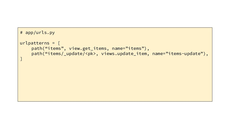 "# app/urls.py urlpatterns = [ path(""items"", vie..."