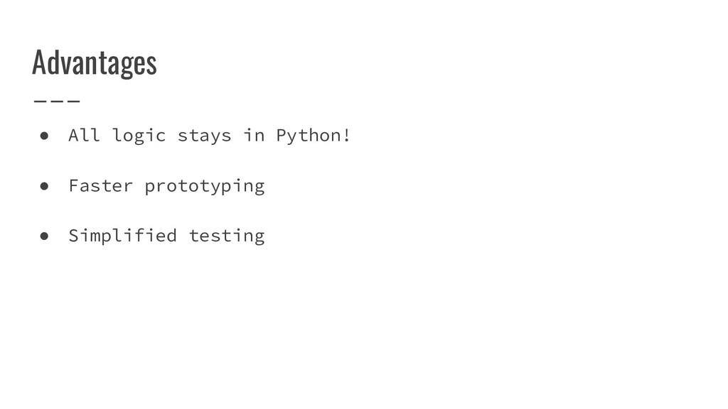 Advantages ● All logic stays in Python! ● Faste...