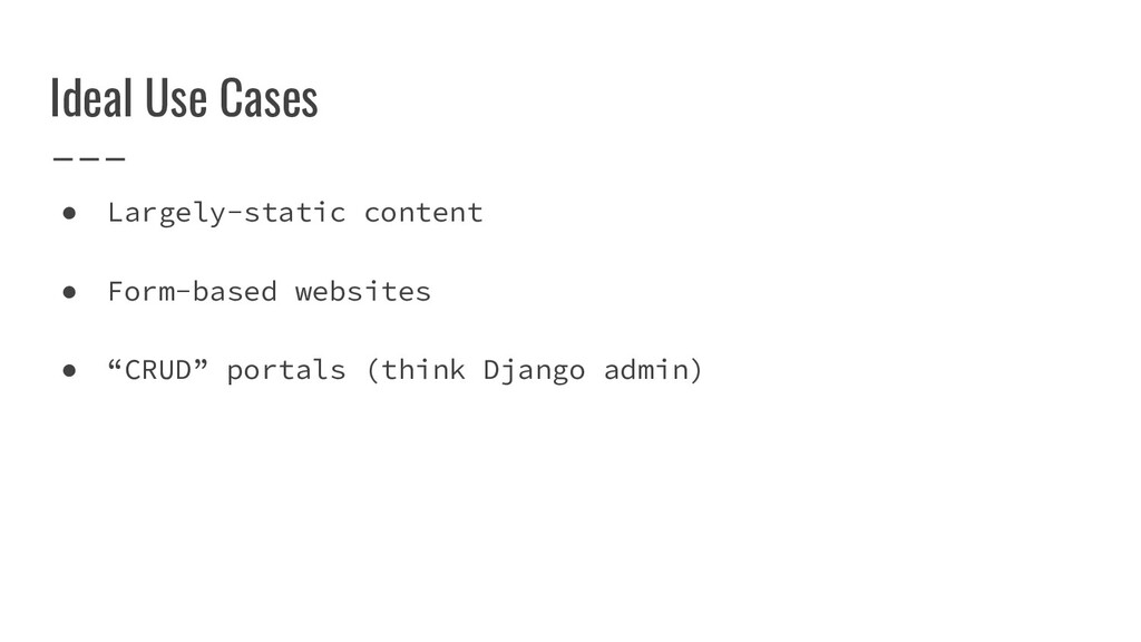 Ideal Use Cases ● Largely-static content ● Form...