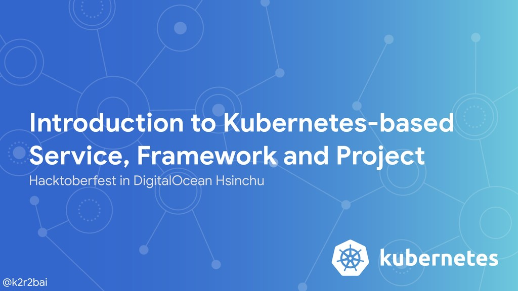 @k2r2bai Introduction to Kubernetes-based Servi...