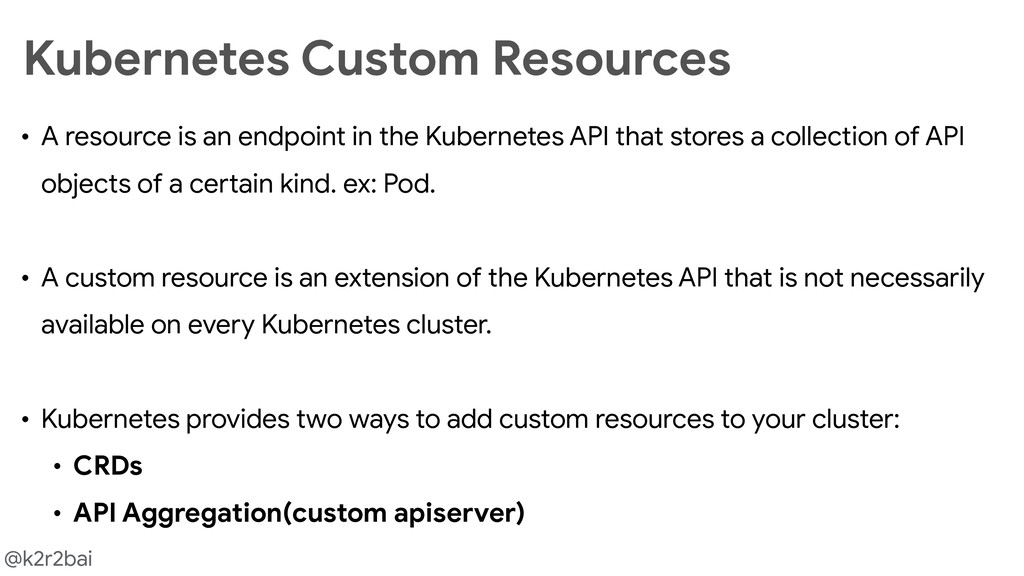 @k2r2bai Kubernetes Custom Resources • A resour...