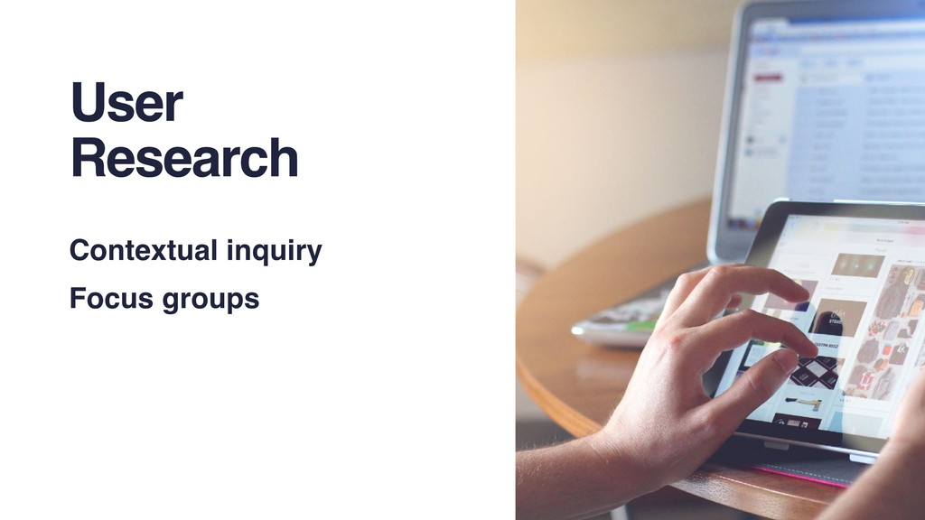 User Research Contextual inquiry Focus groups