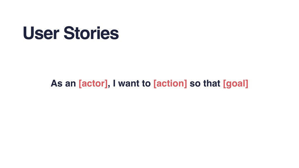 User Stories As an [actor], I want to [action] ...