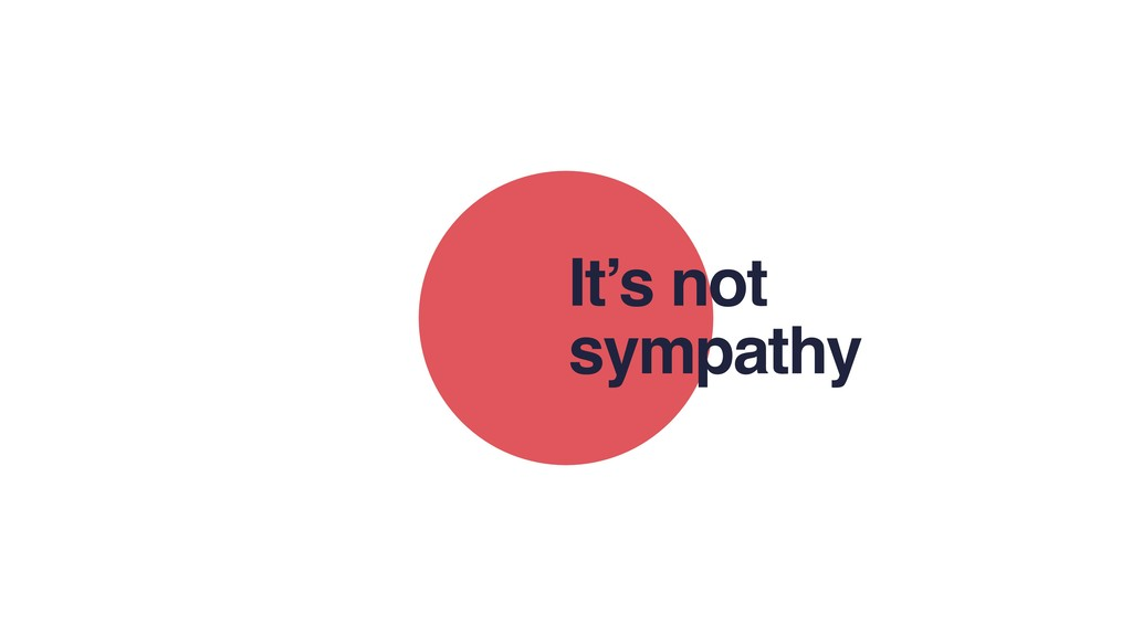 It's not sympathy