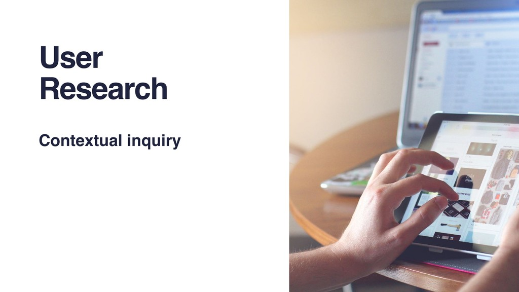User Research Contextual inquiry