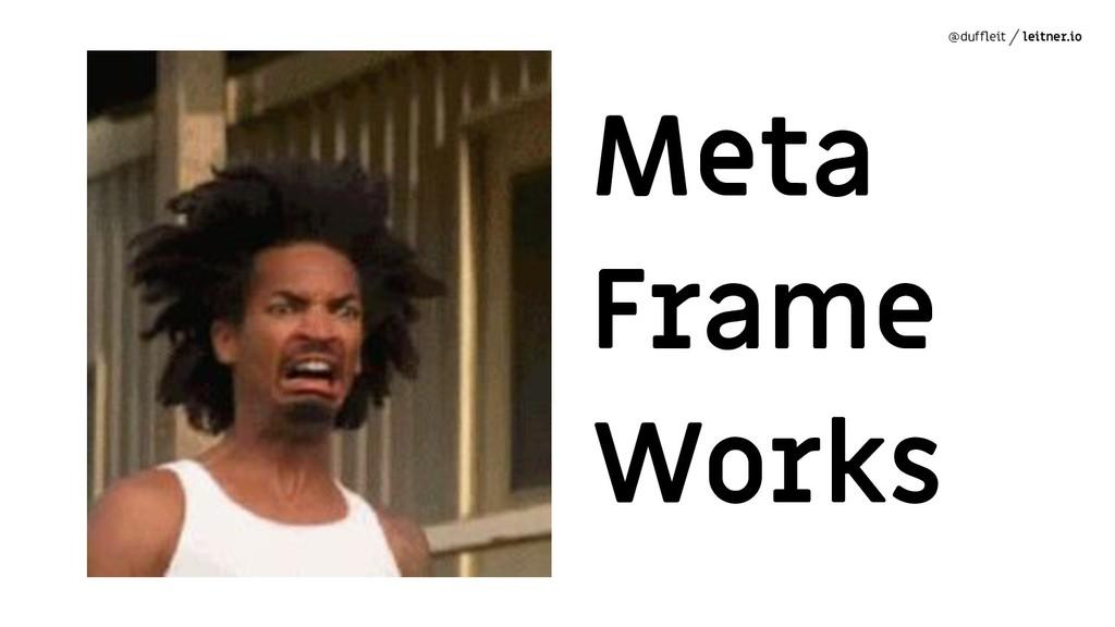 @duffleit leitner.io Meta Frame Works
