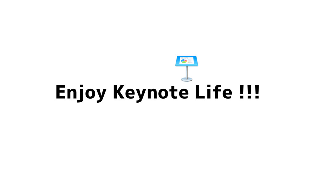 Enjoy Keynote Life !!!