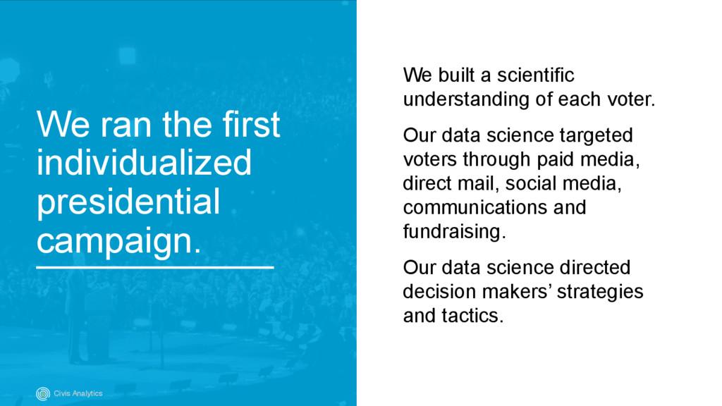 We built a scientific understanding of each vot...