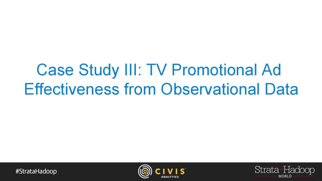 Case Study III: TV Promotional Ad Effectiveness...