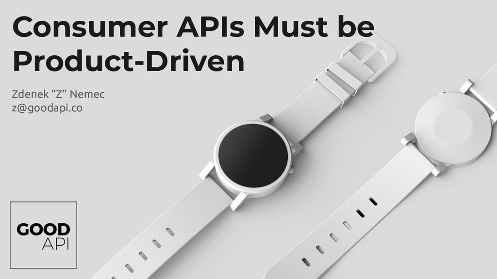 goodapi.co Consumer APIs Must be Product-Driven...