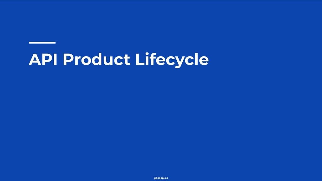 goodapi.co API Product Lifecycle