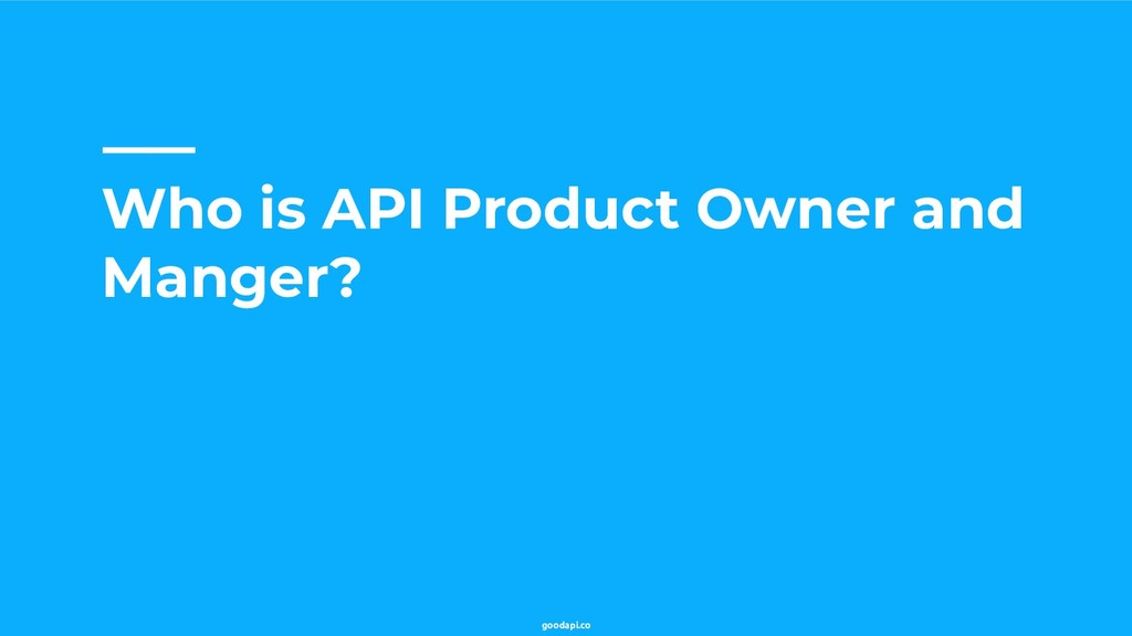 goodapi.co Who is API Product Owner and Manger?