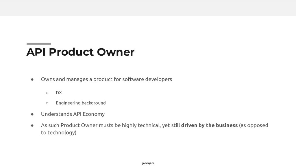 goodapi.co API Product Owner ● Owns and manages...
