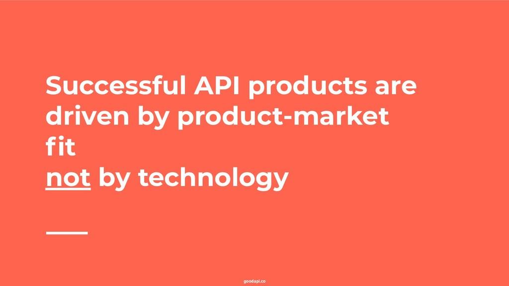 goodapi.co Successful API products are driven b...
