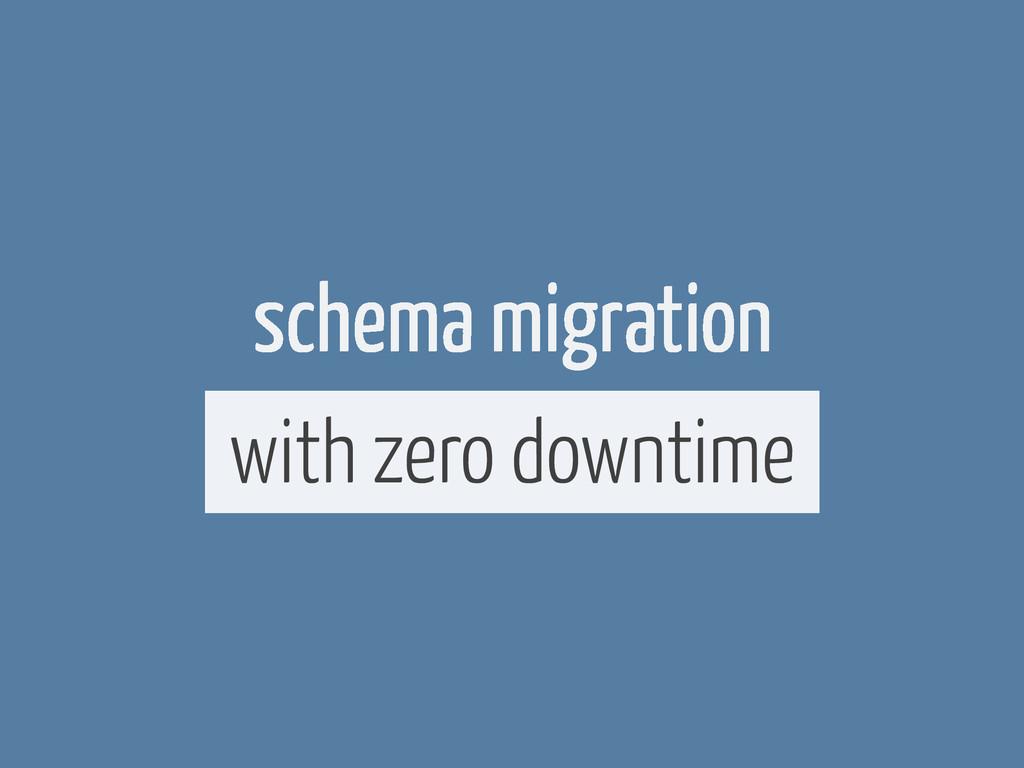 schema migration with zero downtime