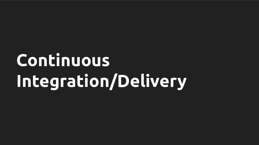 Continuous Integration/Delivery