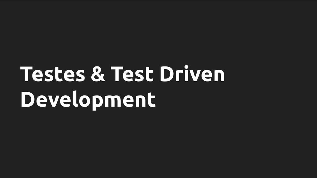 Testes & Test Driven Development