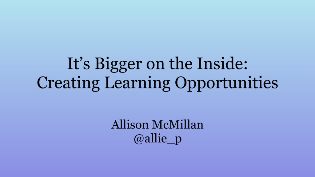 It's Bigger on the Inside: Creating Learning Op...