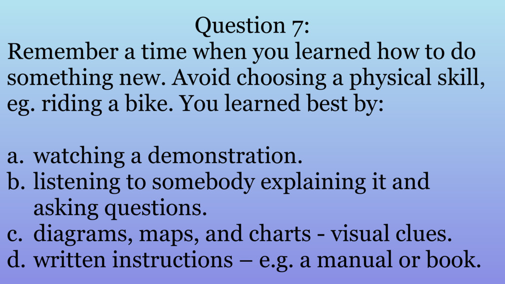 Question 7: Remember a time when you learned ho...