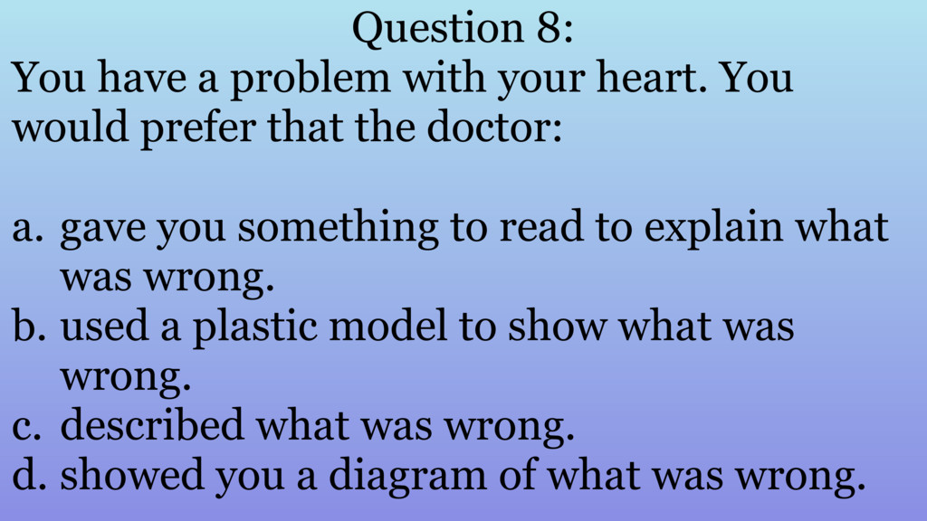 Question 8: You have a problem with your heart....