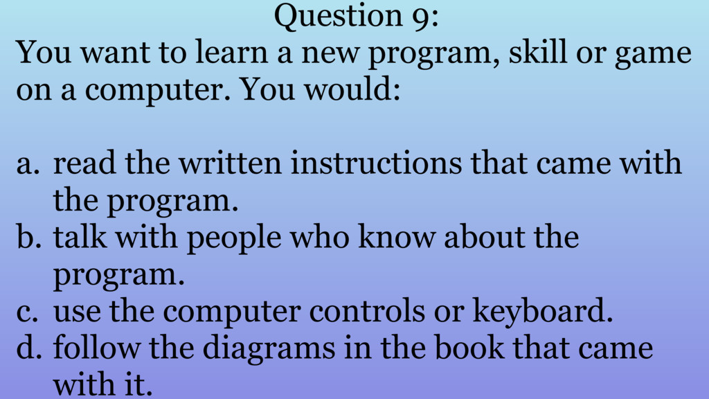 Question 9: You want to learn a new program, sk...