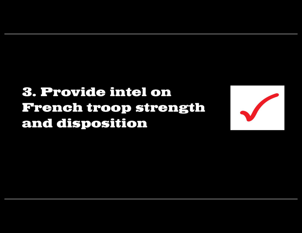 3. Provide intel on French troop strength and d...