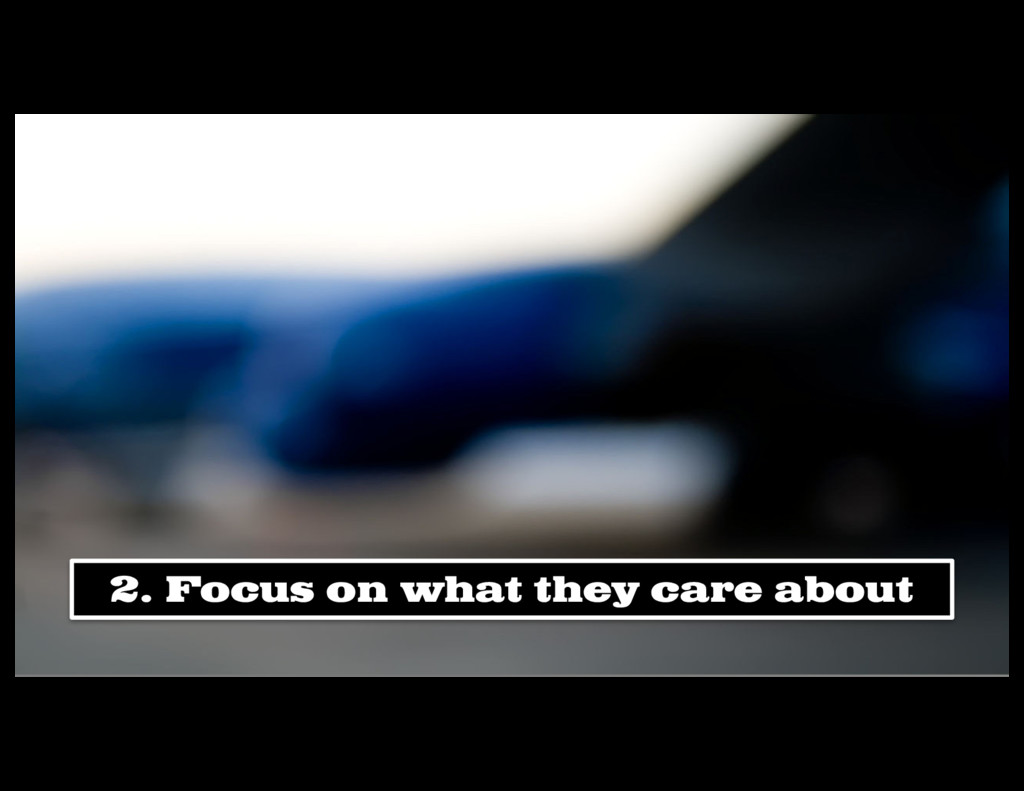 2. Focus on what they care about