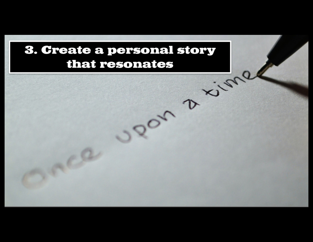 3. Create a personal story that resonates