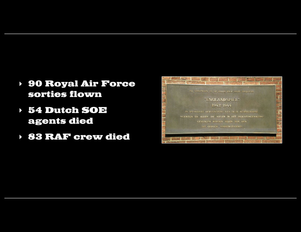 ‣ 90 Royal Air Force sorties flown ‣ 54 Dutch S...