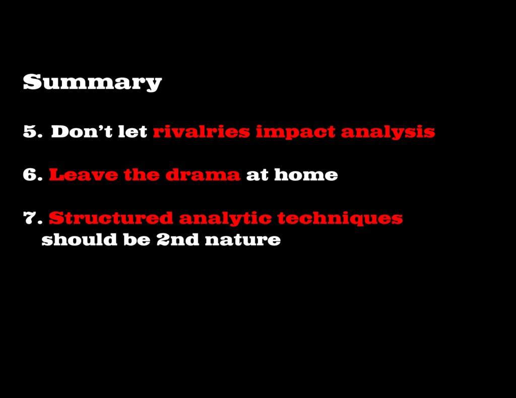 5. Don't let rivalries impact analysis 6. Leave...