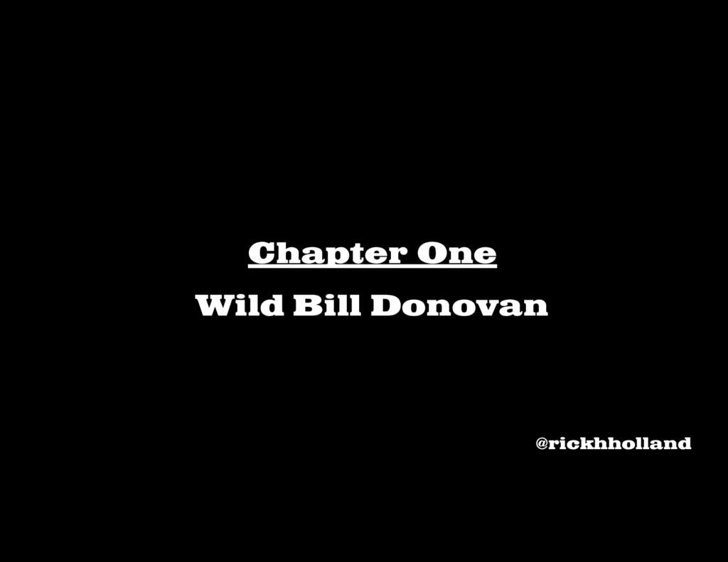 Chapter One Wild Bill Donovan @rickhholland