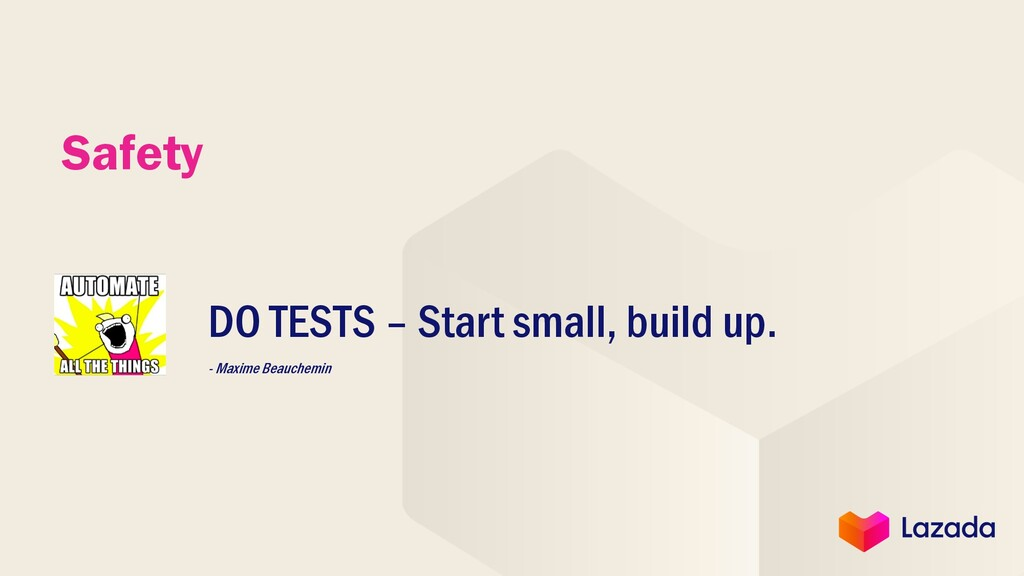 Safety DO TESTS – Start small, build up. - Maxi...