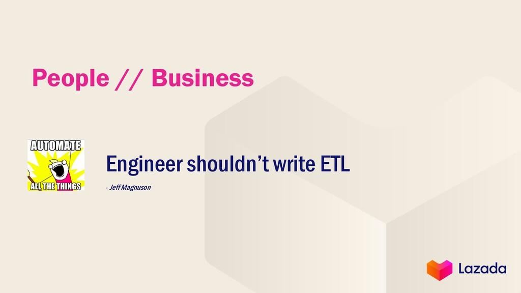 People // Business Engineer shouldn't write ETL...