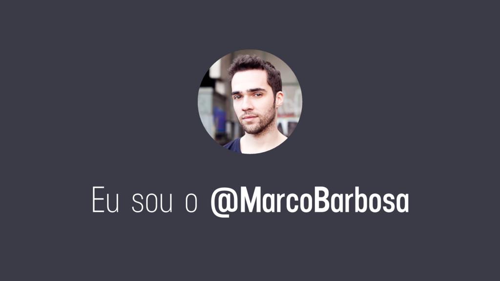 Eu sou o @MarcoBarbosa