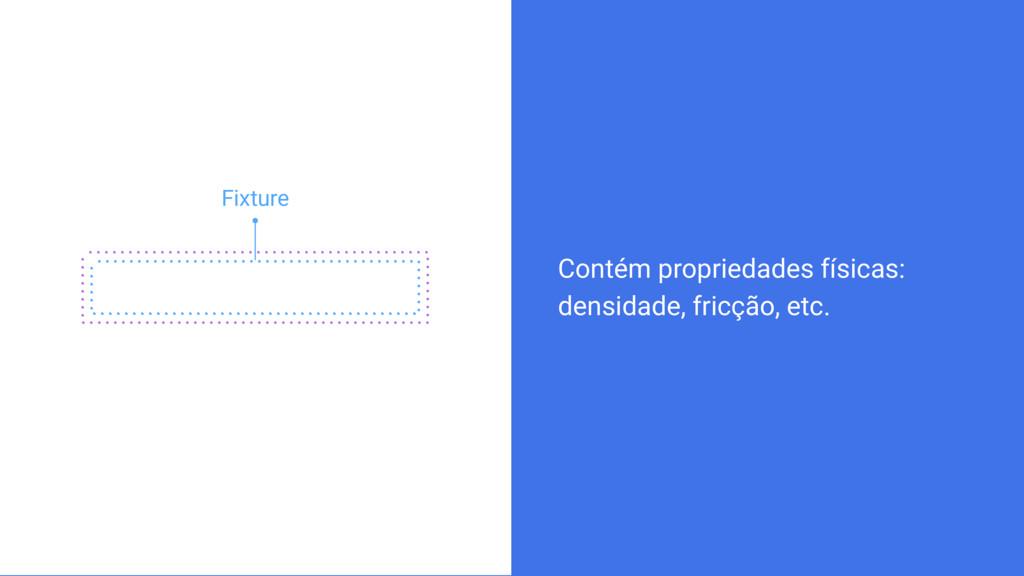 z Fixture Contém propriedades físicas: densidad...