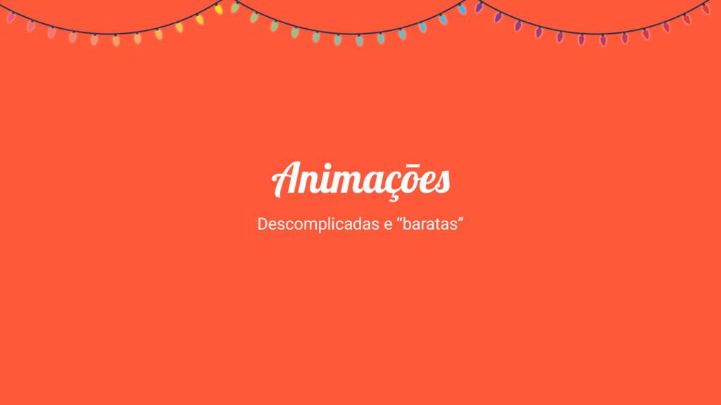 """Animaçōes Descomplicadas e """"baratas"""""""