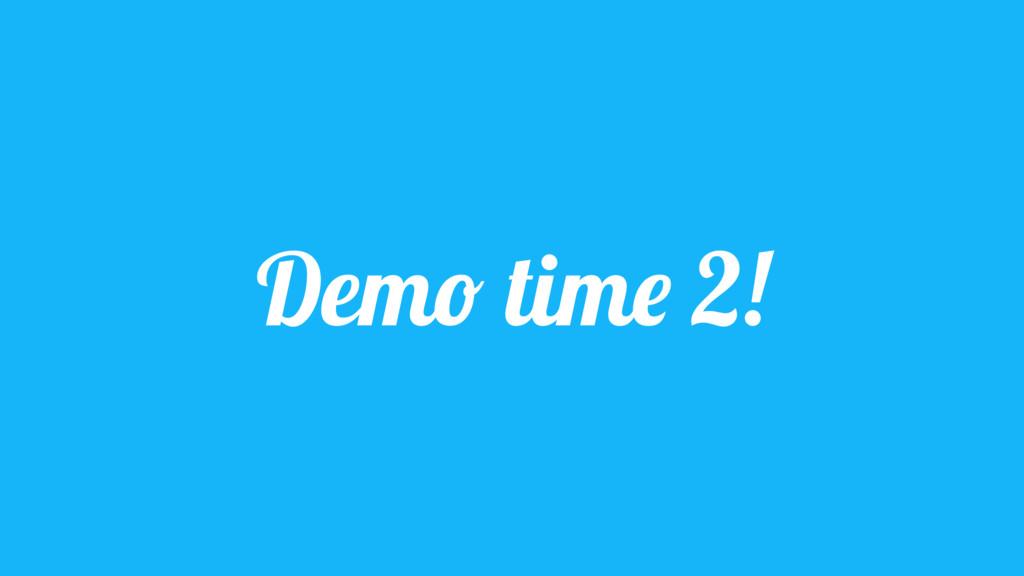 Demo time 2!