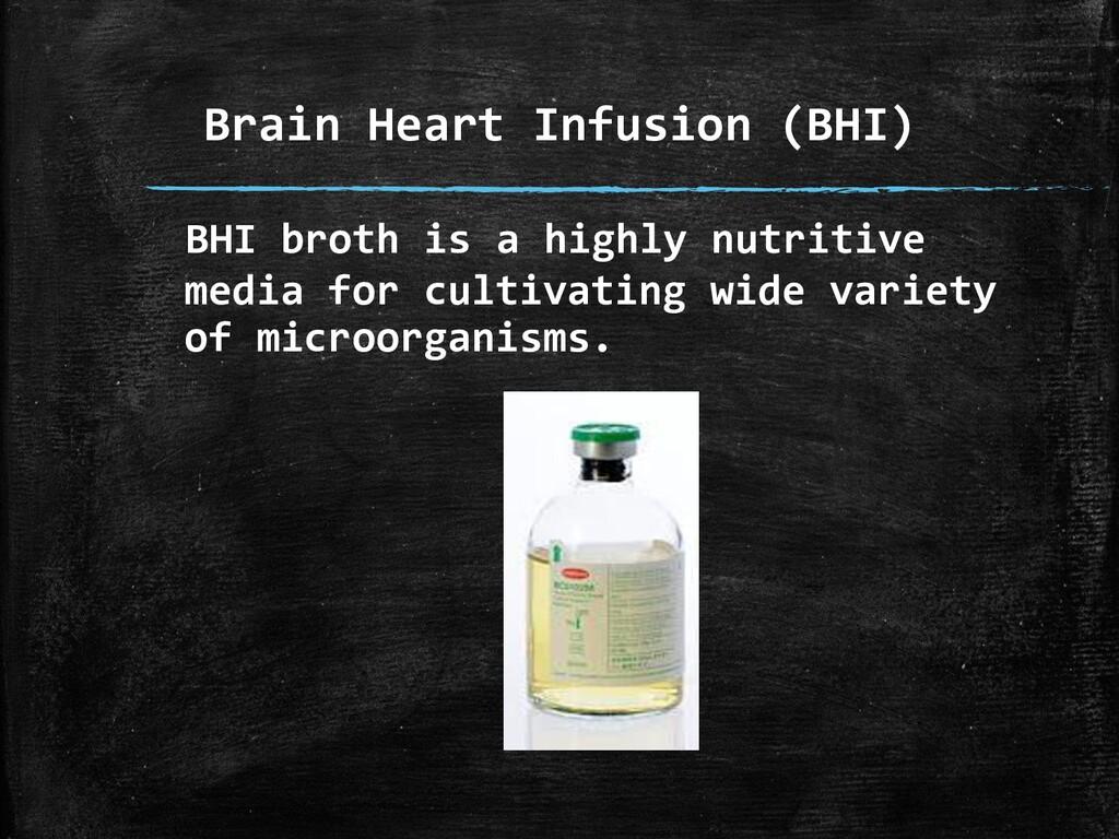Brain Heart Infusion (BHI) BHI broth is a highl...