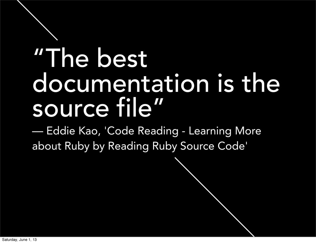 """""""The best documentation is the source file"""" — E..."""