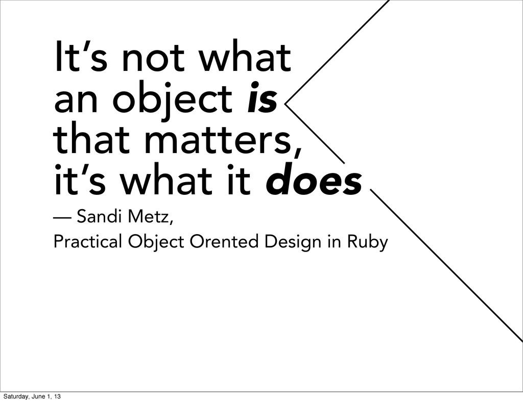 It's not what an object is that matters, it's w...