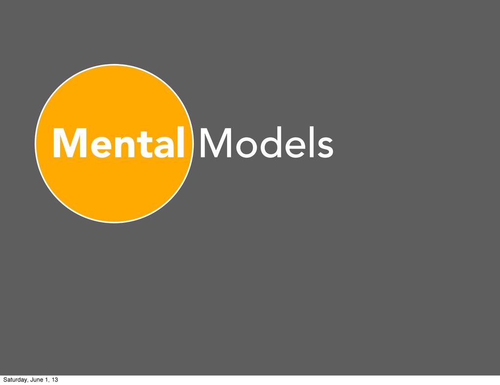 Mental Models Saturday, June 1, 13