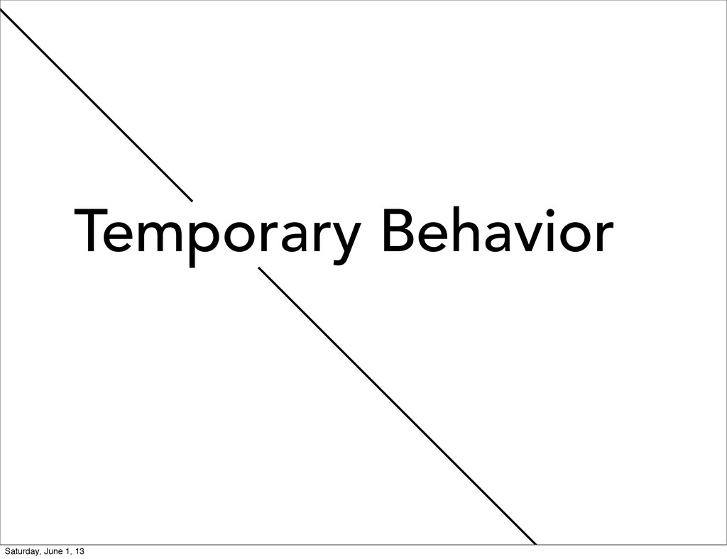 Temporary Behavior Saturday, June 1, 13