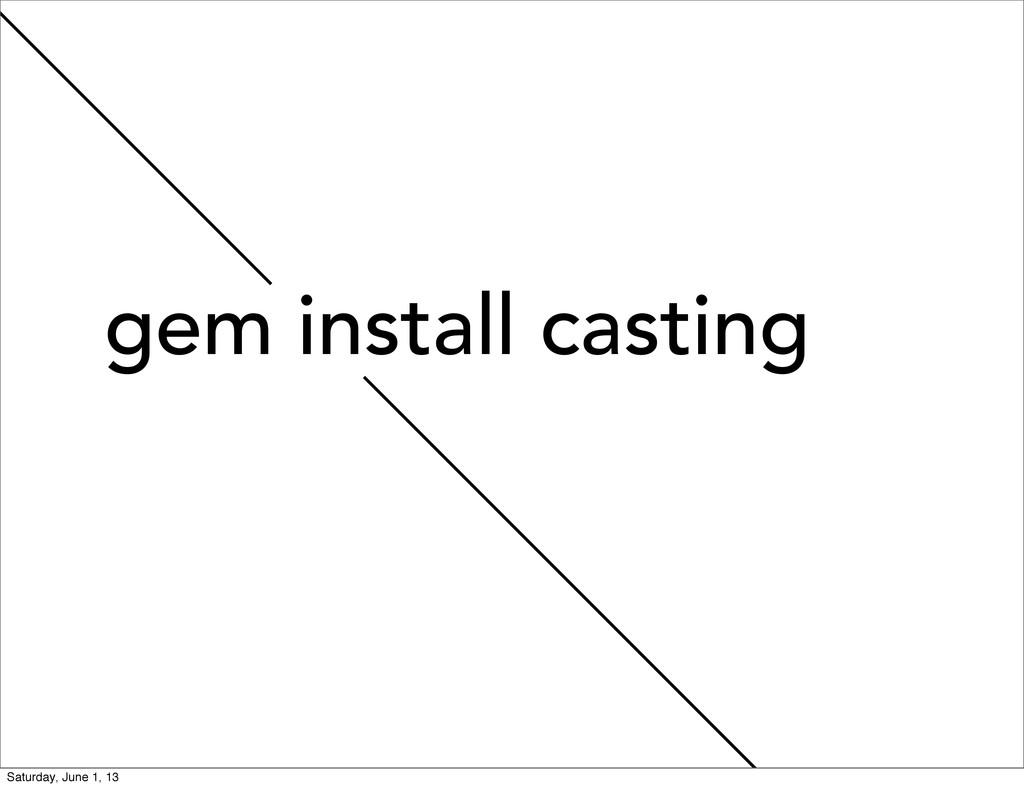 gem install casting Saturday, June 1, 13