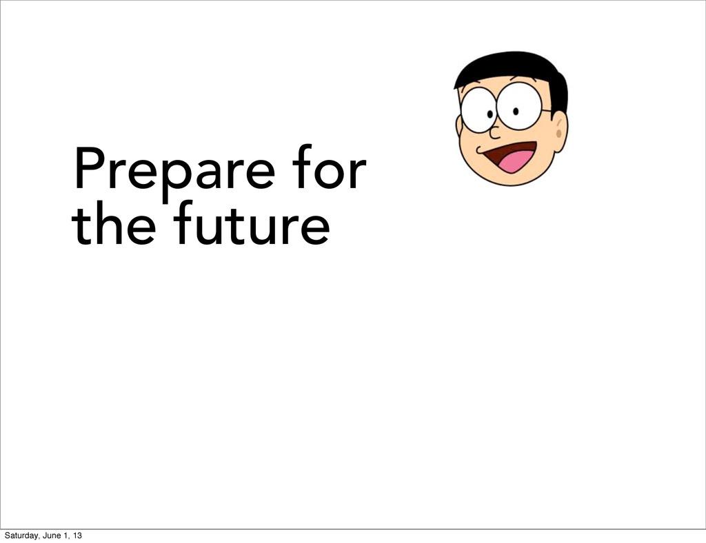 Prepare for the future Saturday, June 1, 13