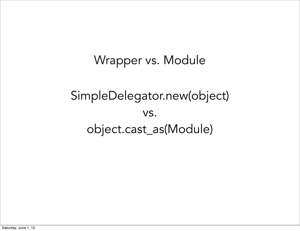 Wrapper vs. Module SimpleDelegator.new(object) ...
