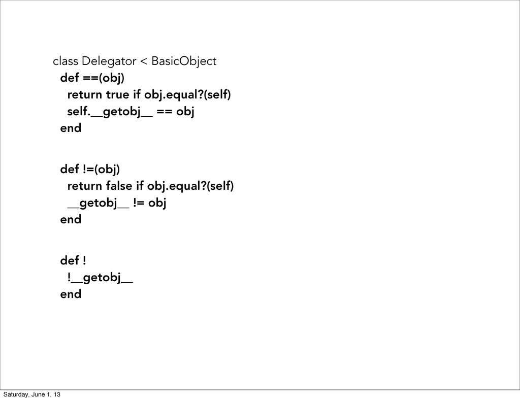 class Delegator < BasicObject def ==(obj) retur...