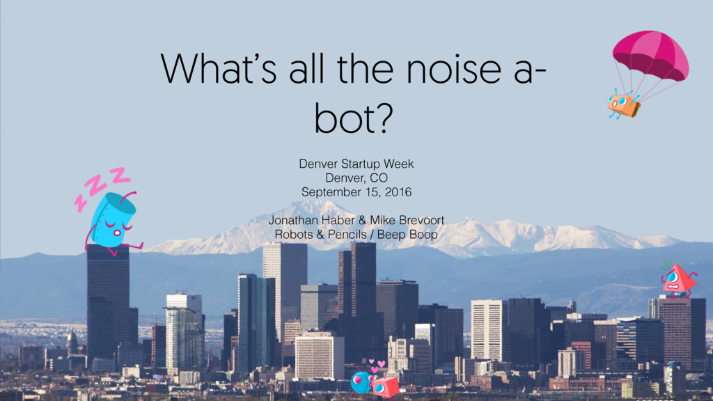 What's all the noise a- bot? Denver Startup Wee...
