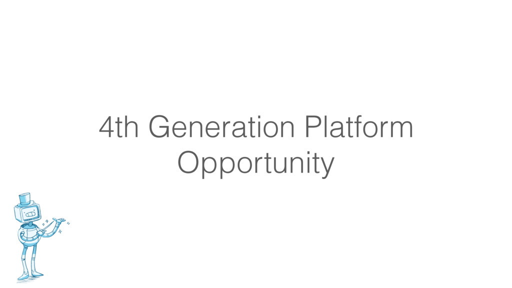 4th Generation Platform Opportunity
