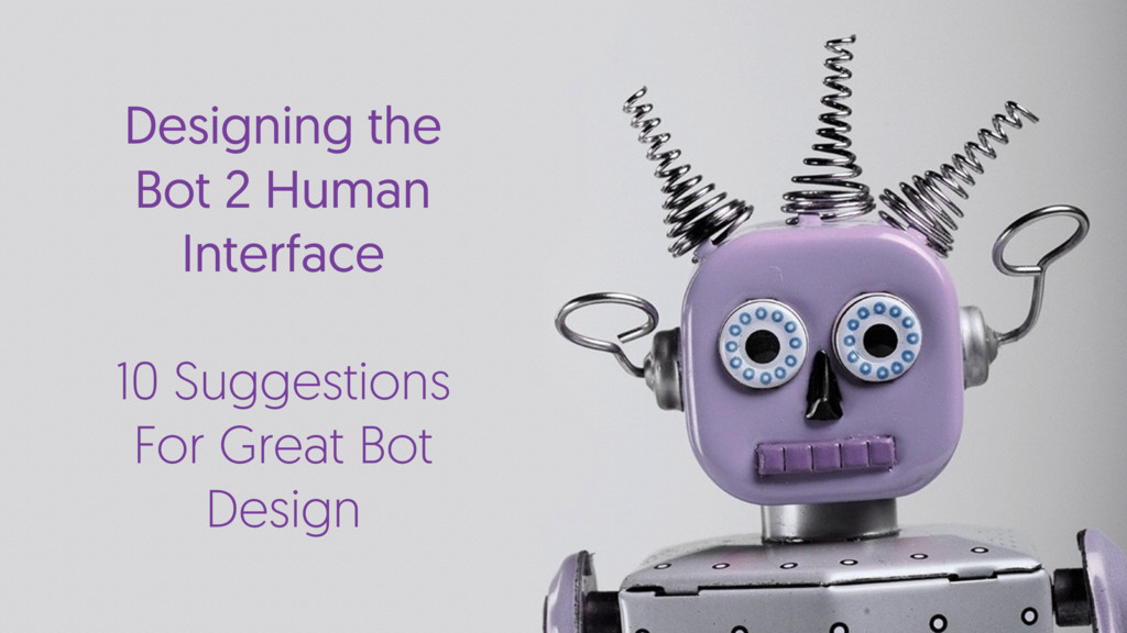 Designing the Bot 2 Human Interface 10 Suggesti...