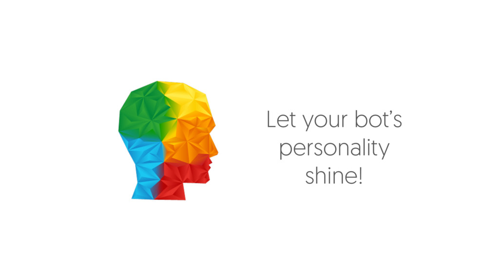 Let your bot's personality shine!